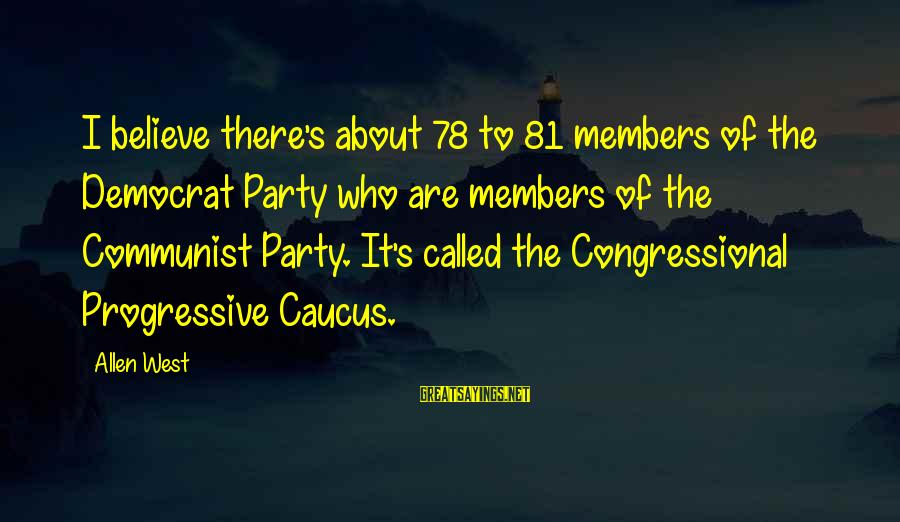 Branch Warren Motivational Sayings By Allen West: I believe there's about 78 to 81 members of the Democrat Party who are members