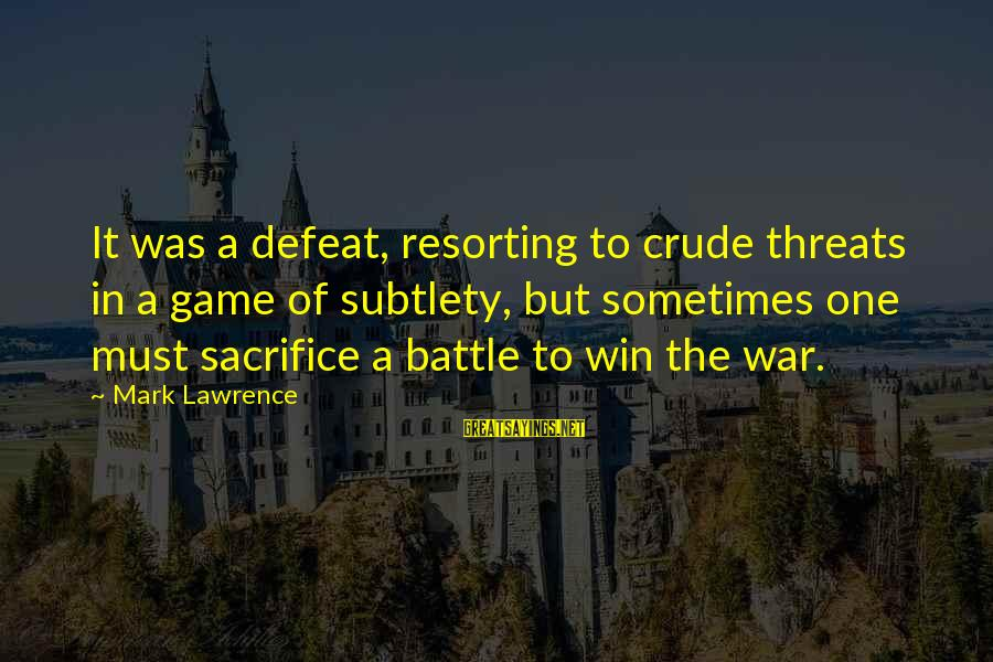Branch Warren Motivational Sayings By Mark Lawrence: It was a defeat, resorting to crude threats in a game of subtlety, but sometimes