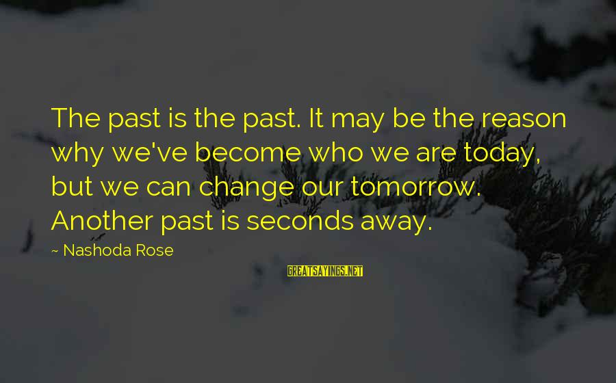 Branch Warren Motivational Sayings By Nashoda Rose: The past is the past. It may be the reason why we've become who we