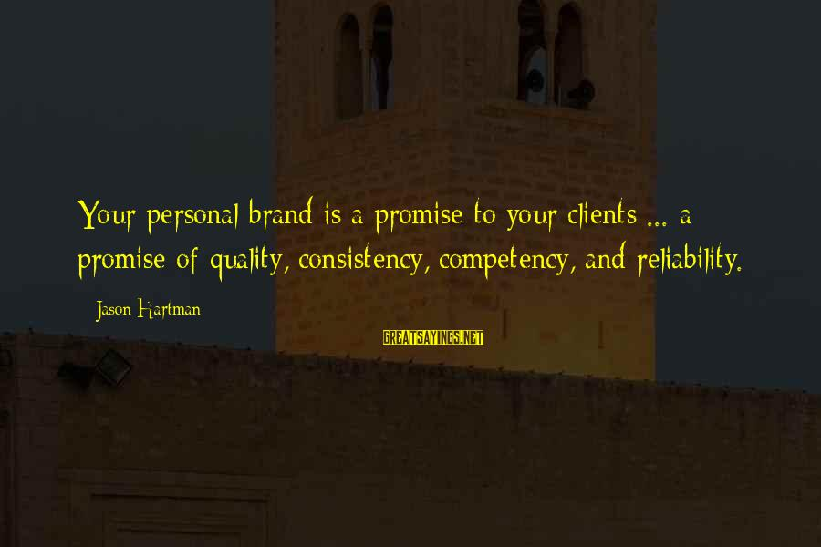 Brand Consistency Sayings By Jason Hartman: Your personal brand is a promise to your clients ... a promise of quality, consistency,