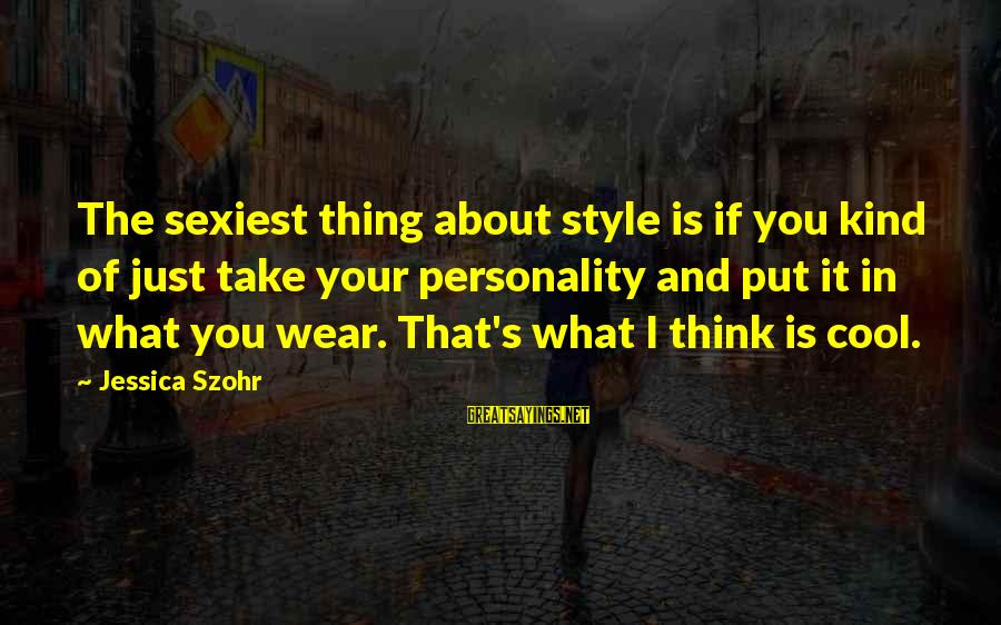 Brand New Baby Sayings By Jessica Szohr: The sexiest thing about style is if you kind of just take your personality and