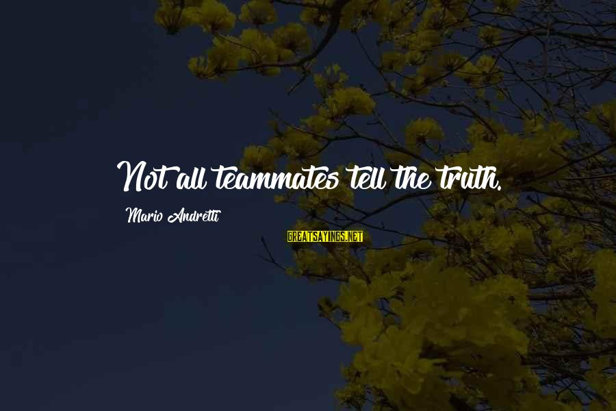 Brand New Baby Sayings By Mario Andretti: Not all teammates tell the truth.