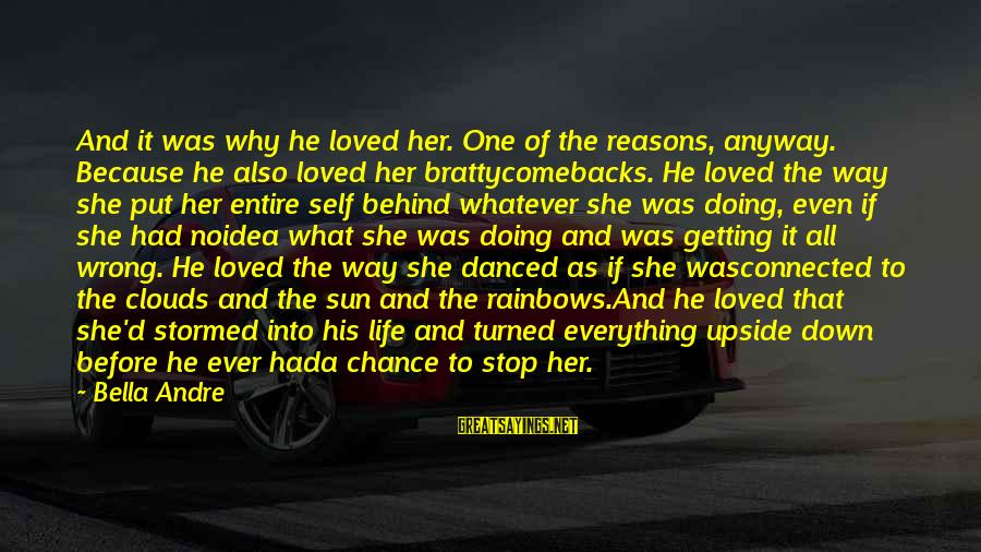 Bratty Sayings By Bella Andre: And it was why he loved her. One of the reasons, anyway. Because he also