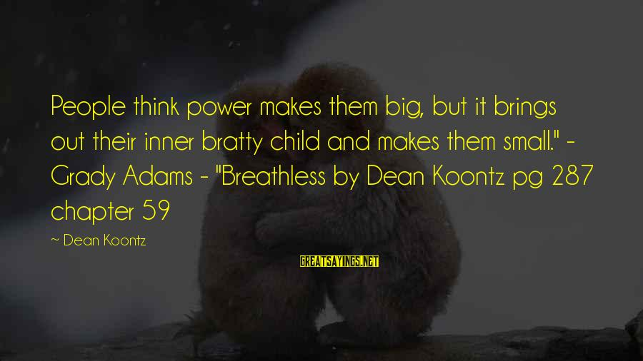 Bratty Sayings By Dean Koontz: People think power makes them big, but it brings out their inner bratty child and