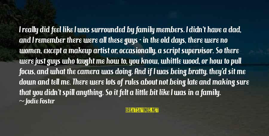 Bratty Sayings By Jodie Foster: I really did feel like I was surrounded by family members. I didn't have a