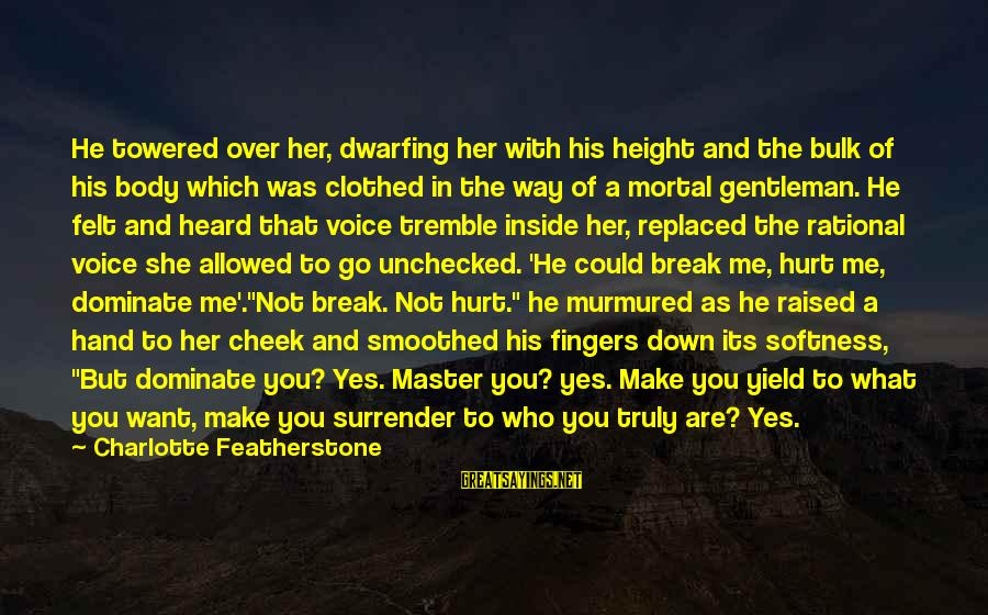 Break Bulk Sayings By Charlotte Featherstone: He towered over her, dwarfing her with his height and the bulk of his body