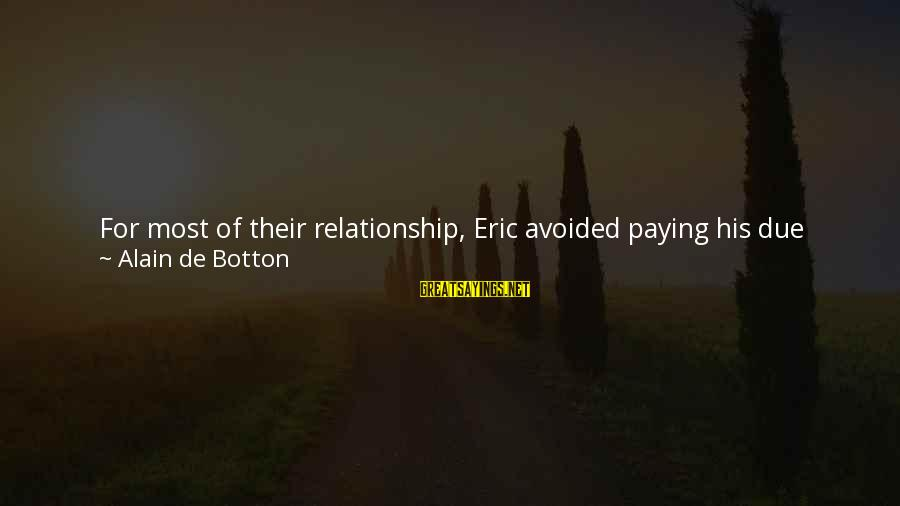 Break Up In A Relationship Sayings By Alain De Botton: For most of their relationship, Eric avoided paying his due because he knew Alice would