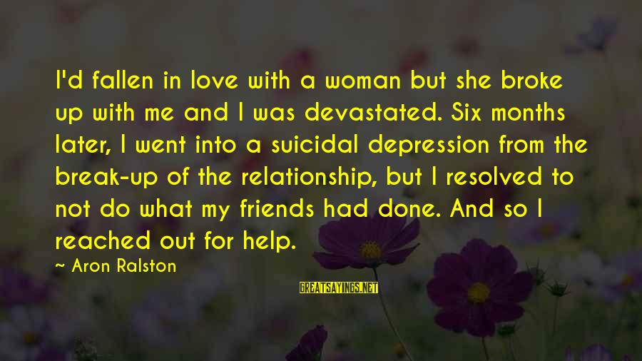 Break Up In A Relationship Sayings By Aron Ralston: I'd fallen in love with a woman but she broke up with me and I