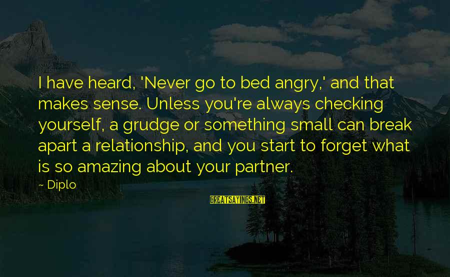 Break Up In A Relationship Sayings By Diplo: I have heard, 'Never go to bed angry,' and that makes sense. Unless you're always