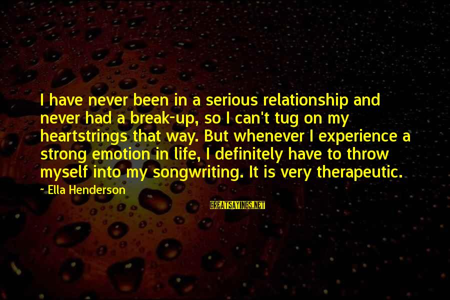 Break Up In A Relationship Sayings By Ella Henderson: I have never been in a serious relationship and never had a break-up, so I