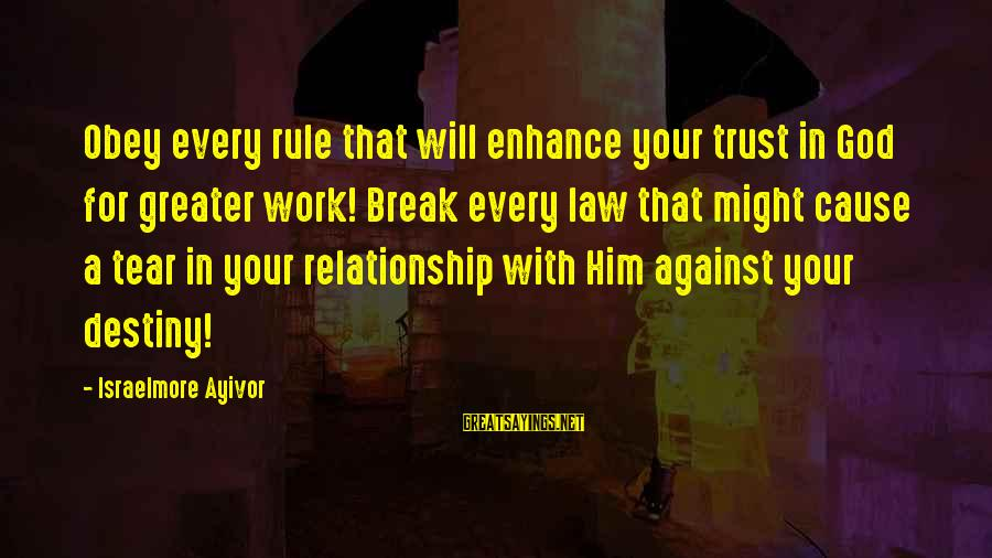 Break Up In A Relationship Sayings By Israelmore Ayivor: Obey every rule that will enhance your trust in God for greater work! Break every