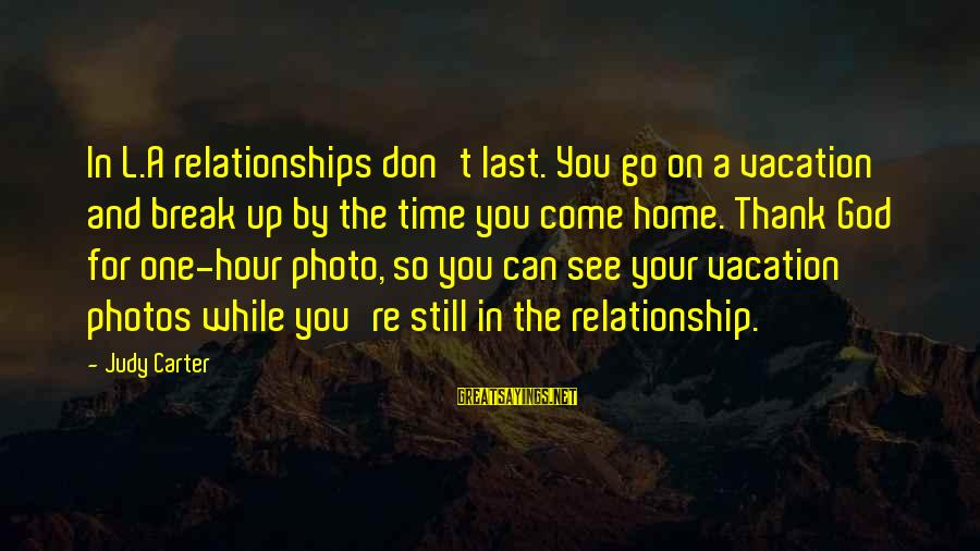 Break Up In A Relationship Sayings By Judy Carter: In L.A relationships don't last. You go on a vacation and break up by the