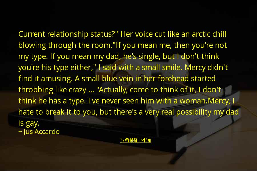 """Break Up In A Relationship Sayings By Jus Accardo: Current relationship status?"""" Her voice cut like an arctic chill blowing through the room.""""If you"""