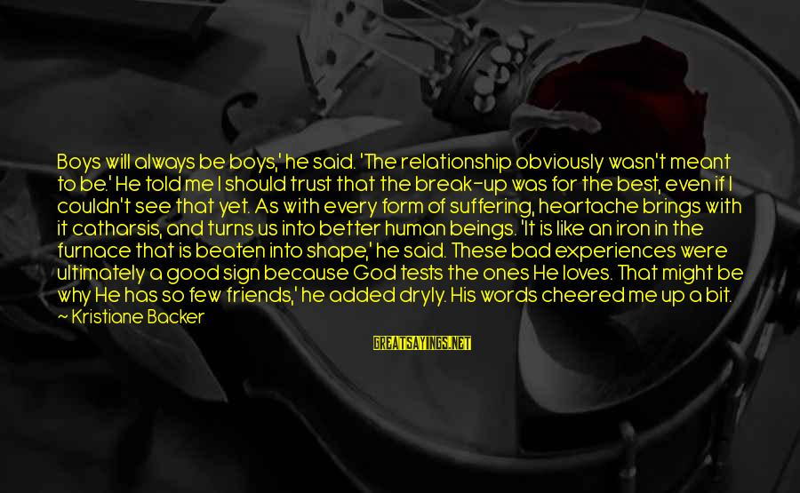 Break Up In A Relationship Sayings By Kristiane Backer: Boys will always be boys,' he said. 'The relationship obviously wasn't meant to be.' He