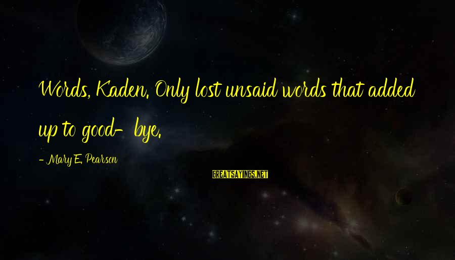 Break Up In A Relationship Sayings By Mary E. Pearson: Words, Kaden. Only lost unsaid words that added up to good-bye.