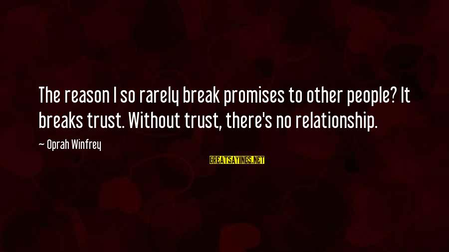 Break Up In A Relationship Sayings By Oprah Winfrey: The reason I so rarely break promises to other people? It breaks trust. Without trust,