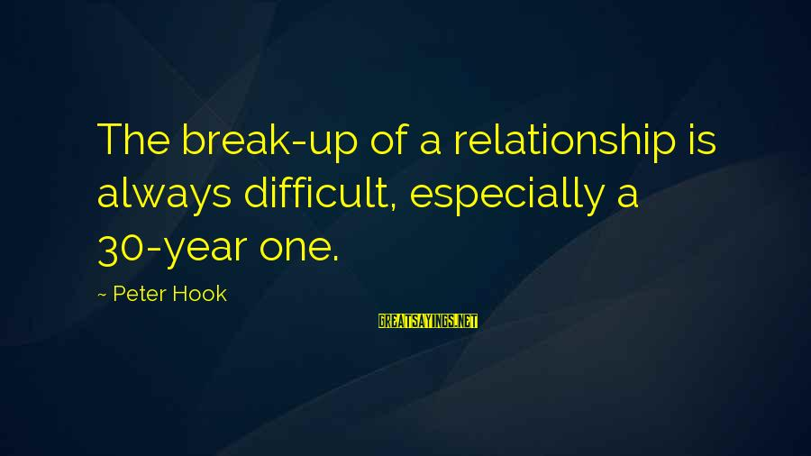 Break Up In A Relationship Sayings By Peter Hook: The break-up of a relationship is always difficult, especially a 30-year one.