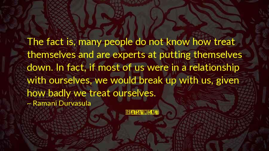 Break Up In A Relationship Sayings By Ramani Durvasula: The fact is, many people do not know how treat themselves and are experts at