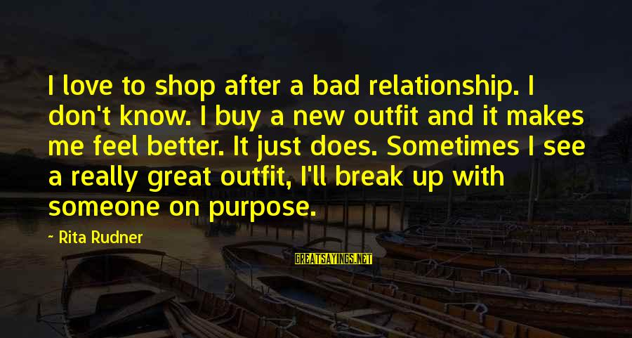 Break Up In A Relationship Sayings By Rita Rudner: I love to shop after a bad relationship. I don't know. I buy a new
