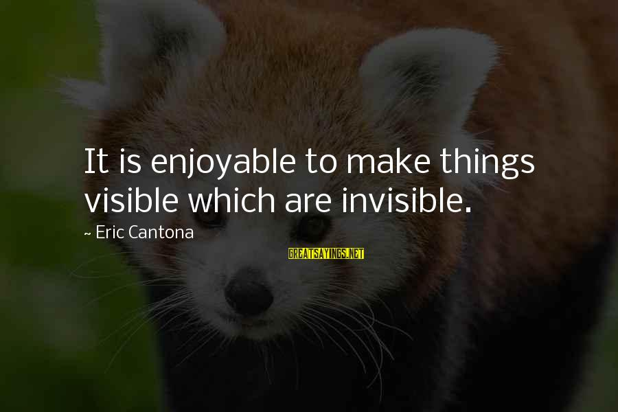 Breaking Dawn Wedding Vows Sayings By Eric Cantona: It is enjoyable to make things visible which are invisible.