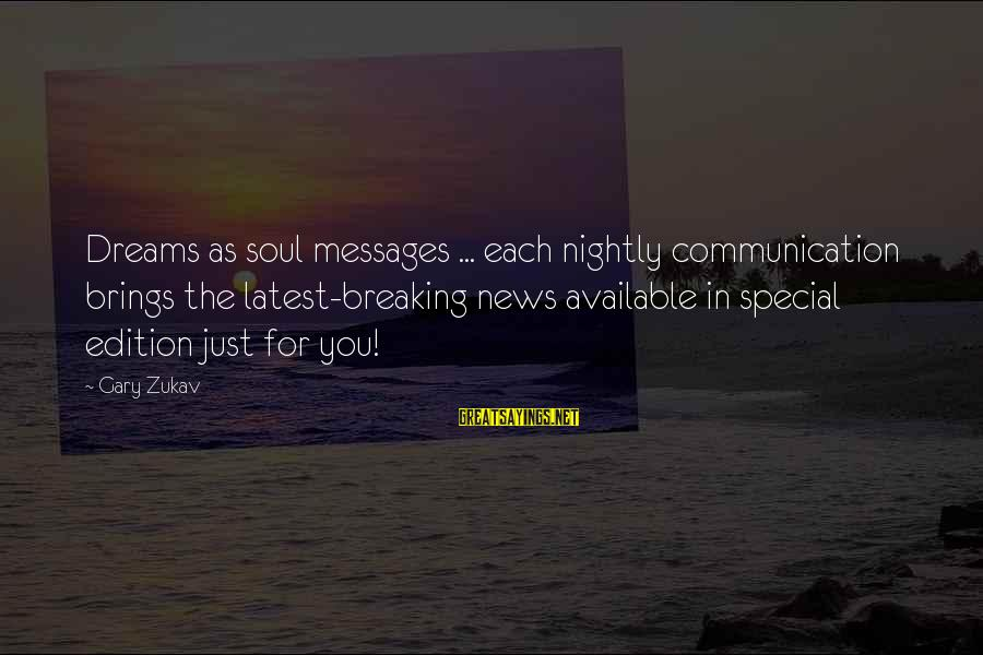 Breaking Dreams Sayings By Gary Zukav: Dreams as soul messages ... each nightly communication brings the latest-breaking news available in special