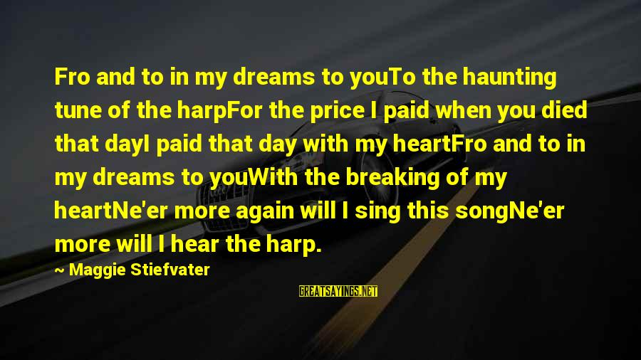 Breaking Dreams Sayings By Maggie Stiefvater: Fro and to in my dreams to youTo the haunting tune of the harpFor the