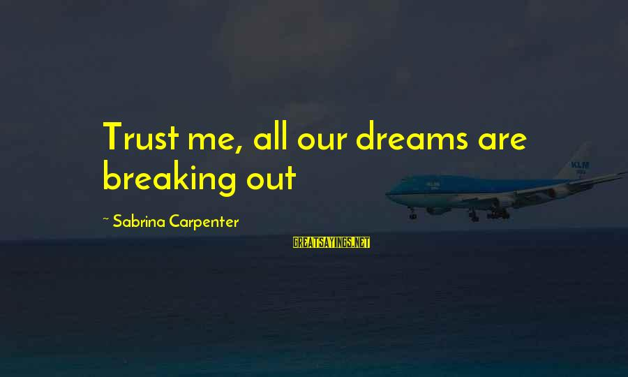 Breaking Dreams Sayings By Sabrina Carpenter: Trust me, all our dreams are breaking out