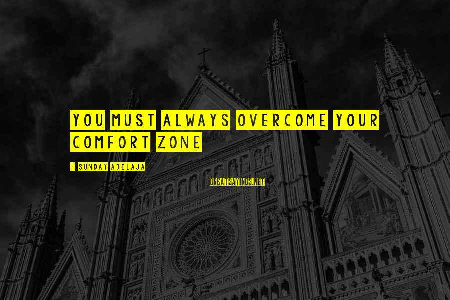 Breaking Out Of Your Comfort Zone Sayings By Sunday Adelaja: You must always overcome your comfort zone