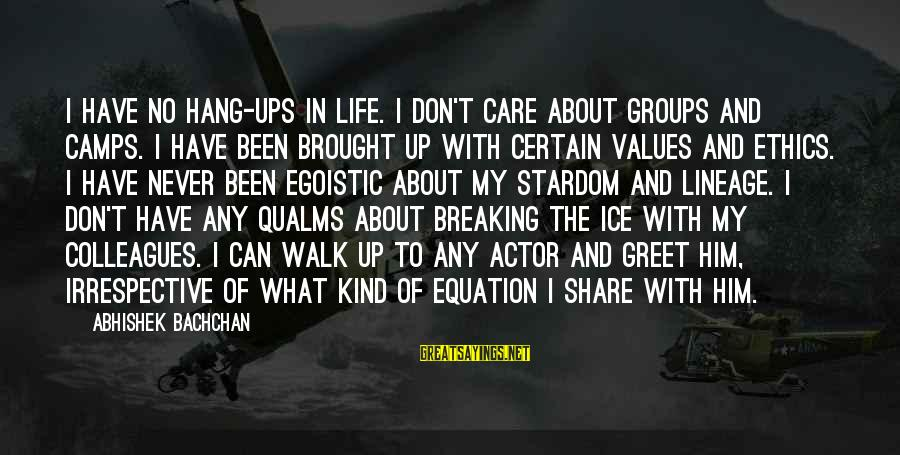 Breaking The Ice Sayings By Abhishek Bachchan: I have no hang-ups in life. I don't care about groups and camps. I have