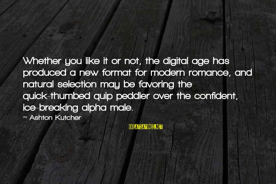 Breaking The Ice Sayings By Ashton Kutcher: Whether you like it or not, the digital age has produced a new format for