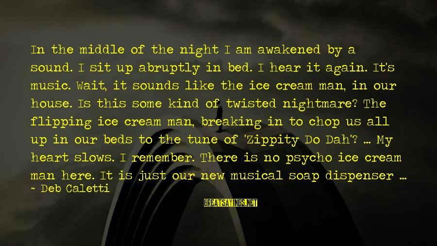 Breaking The Ice Sayings By Deb Caletti: In the middle of the night I am awakened by a sound. I sit up