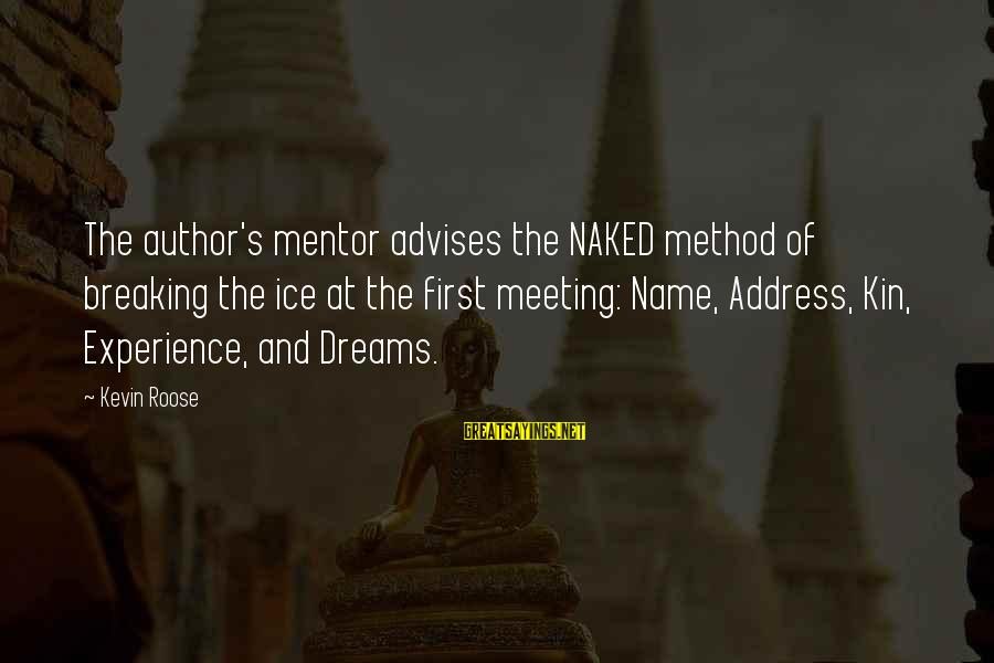 Breaking The Ice Sayings By Kevin Roose: The author's mentor advises the NAKED method of breaking the ice at the first meeting: