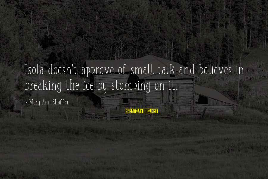 Breaking The Ice Sayings By Mary Ann Shaffer: Isola doesn't approve of small talk and believes in breaking the ice by stomping on