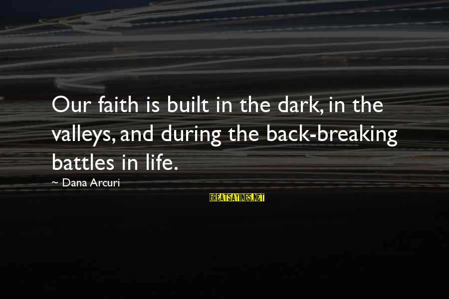 Breaking Trust Sayings By Dana Arcuri: Our faith is built in the dark, in the valleys, and during the back-breaking battles