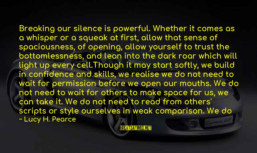 Breaking Trust Sayings By Lucy H. Pearce: Breaking our silence is powerful. Whether it comes as a whisper or a squeak at