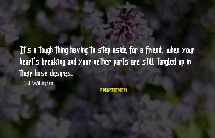 Breaking Up With A Friend Sayings By Bill Willingham: It's a tough thing having to step aside for a friend, when your heart's breaking