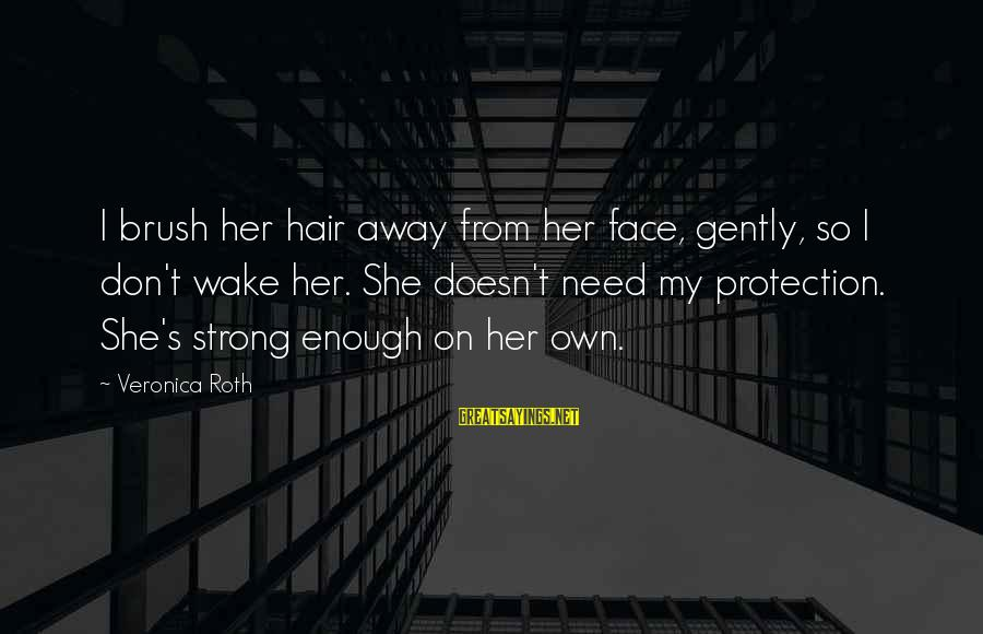 Breaking Up With A Friend Sayings By Veronica Roth: I brush her hair away from her face, gently, so I don't wake her. She