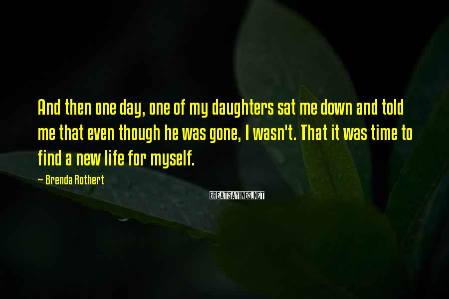 Brenda Rothert Sayings: And then one day, one of my daughters sat me down and told me that