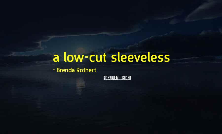 Brenda Rothert Sayings: a low-cut sleeveless