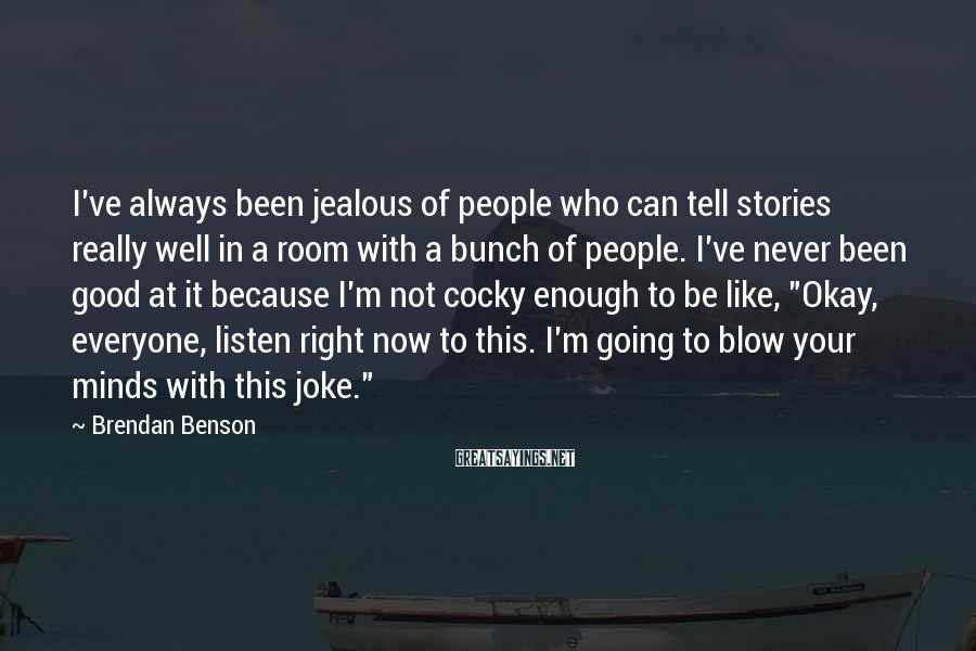 Brendan Benson Sayings: I've always been jealous of people who can tell stories really well in a room