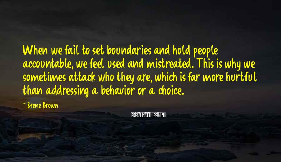 Brene Brown Sayings: When we fail to set boundaries and hold people accountable, we feel used and mistreated.