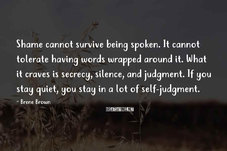 Brene Brown Sayings: Shame cannot survive being spoken. It cannot tolerate having words wrapped around it. What it