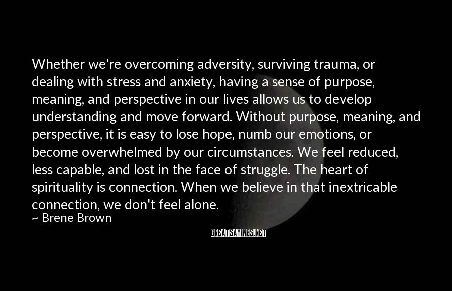 Brene Brown Sayings: Whether we're overcoming adversity, surviving trauma, or dealing with stress and anxiety, having a sense