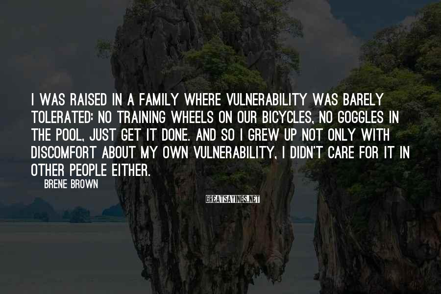 Brene Brown Sayings: I was raised in a family where vulnerability was barely tolerated: no training wheels on