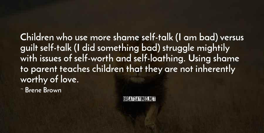 Brene Brown Sayings: Children who use more shame self-talk (I am bad) versus guilt self-talk (I did something