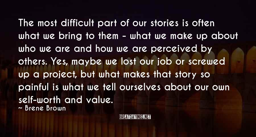 Brene Brown Sayings: The most difficult part of our stories is often what we bring to them -