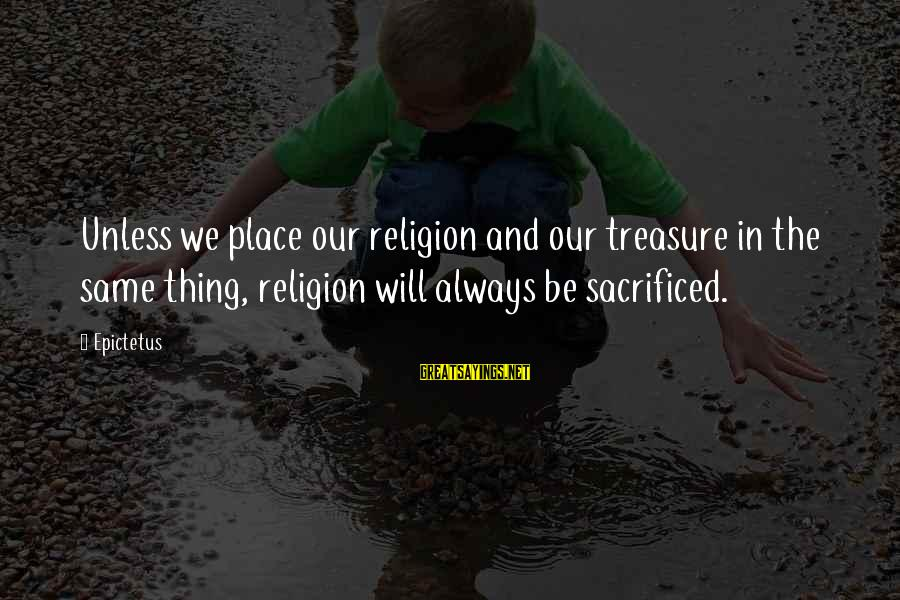 Brewmeister Smith Sayings By Epictetus: Unless we place our religion and our treasure in the same thing, religion will always