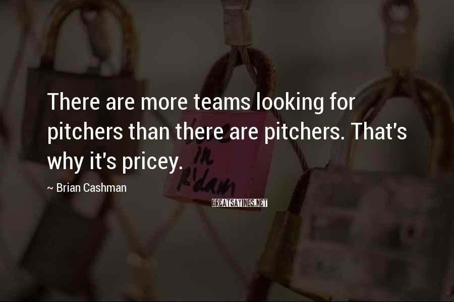 Brian Cashman Sayings: There are more teams looking for pitchers than there are pitchers. That's why it's pricey.