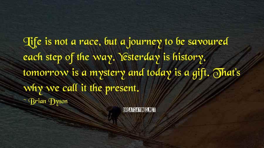 Brian Dyson Sayings: Life is not a race, but a journey to be savoured each step of the