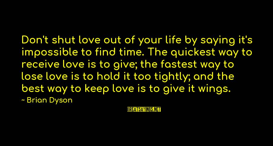 Brian Dyson Sayings By Brian Dyson: Don't shut love out of your life by saying it's impossible to find time. The